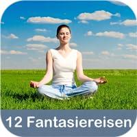 12 Fantasiereisen mit Autogenem Training