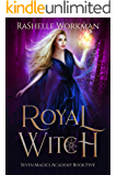 Royal Witch: A Wicked Cinderella Fairy Tale (Seven Magics Academy Book 5)