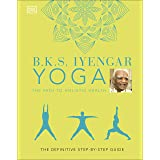 B.K.S. Iyengar Yoga The Path to Holistic Health: The Definitive Step-by-step Guide