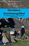 Die kleine Ausrüstungsfibel: Ein persönlicher Ratgeber zur Ausrüstung für Motorrad Touren
