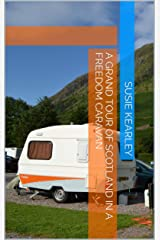 A Grand Tour of Scotland in a Freedom Caravan Kindle Edition