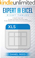 Expert@Excel: Pivot Tables : A Step By Step Guide To Learn And Master Excel Pivot Tables : Get Ahead @ Work, Business And Personal Finances