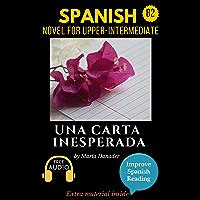 Spanish novel for intermediate (B2): Una carta inesperada. Downloadable audio. Vol 4. (Spanish Edition): Learn Spanish…