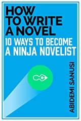 How to Write a Novel: (Develop Your Writing Skills and Techniques, Learn the Art of Good Characterisation, and Know How to Write Fiction that Matters) Kindle Edition