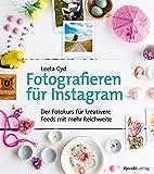 Fotografieren für Instagram: Der Fotokurs für kreativere Feeds mit mehr Reichweite