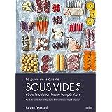 Le guide de la cuisine sous vide et de la cuisson basse température: Plus de 150 recettes étape par étape et plus de 500 comb