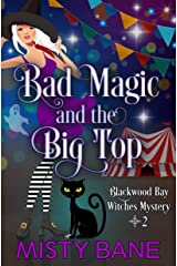 Bad Magic and the Big Top (Blackwood Bay Witches Paranormal Cozy Mystery Book 2) Kindle Edition