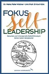Fokus Self-Leadership - Gesunde und wirkungsvolle Selbstführung in Zeiten hoher Komplexität Kindle Ausgabe