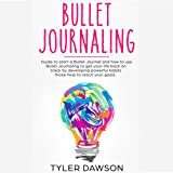 Bullet Journaling: Guide to Start a Bullet Journal and How to Use Bullet Journaling to Get Your Life Back on Track by Developing Powerful Habits Those Help to Reach Your Goals