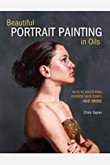 Beautiful Portrait Painting in Oils: Keys to Mastering Diverse Skin Tones and More Kindle Edition