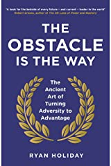 The Obstacle is the Way: The Ancient Art of Turning Adversity to Advantage (The Way, the Enemy and the Key) Kindle Edition