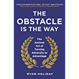 The Obstacle is the Way: The Ancient Art of Turning Adversity to Advantage (The Way, the Enemy and the Key)