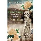 Die Erinnerung riecht nach gelben Kamelien: Historischer Roman (German Edition)