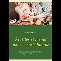 Recettes et menus pour l'hernie hiatale (Savoir quoi manger, tout simplement...)