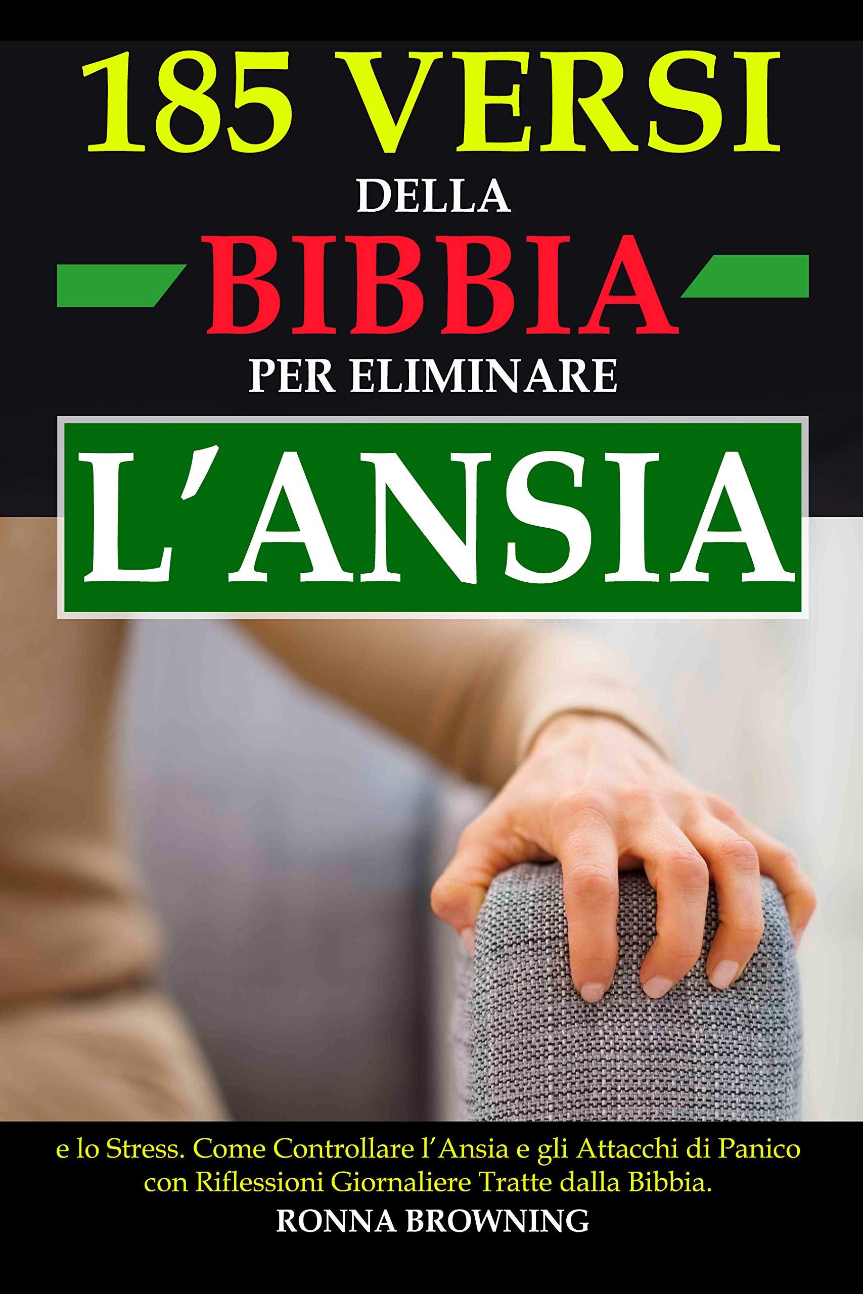 185 Versi della Bibbia per Eliminare l'Ansia e lo Stress: Come Controllare l'Ansia e gli Attacchi di Panico con Riflessioni Giornaliere Tratte dalla Bibbia di Ronna Browning