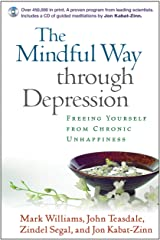 The Mindful Way through Depression: Freeing Yourself from Chronic Unhappiness Kindle Edition