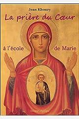 La prière du coeur a l'école de Marie (French Edition) Kindle Edition