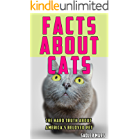 Facts about Cats: The Hard Truth about America's Beloved Pet (Facts about Stuff Book 4)