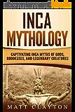 Inca Mythology: Captivating Inca Myths of Gods, Goddesses, and Legendary Creatures (English Edition)