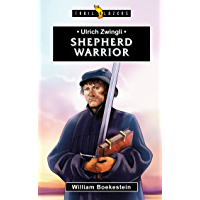 Ulrich Zwingli: Shepherd Warrior (Trailblazers) (English Edition)