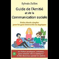 Guide de l'Amitié et de la Communication sociale: Petits rituels simples pour les gens introvertis ou atypiques