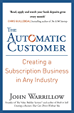 The Automatic Customer: Creating a Subscription Business in Any Industry (English Edition)