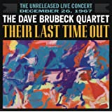 Their Last Time Out [Audio The Dave Brubeck Quartet; Billy Strayhorn; Dave Brubeck; Eugène Wright; Frank Churchill; H. Gillespie; Harry Link; Holt Marvell; J.F. Coots; Jack Strachey; Joe Morello; M. Sigler; Multi-Artistes; Not Applicable; Paul Desmond; Q. Mendoza; S. Foster; Traditional; W.C. Handy; a. Goodhart; a. Hoffman; l. Morey and the Dave Brubeck Quartet