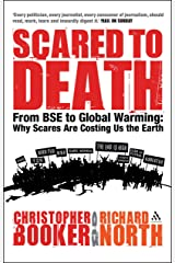 Scared to Death: From BSE to Global Warming: Why Scares are Costing Us the Earth Kindle Edition