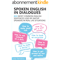 Spoken English in Dialogues: 833 common English sentences used by native speakers in everyday life situations (English…