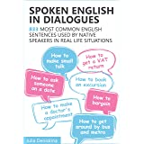 Spoken English in Dialogues: 833 common English sentences used by native speakers in everyday life situations (English Editio