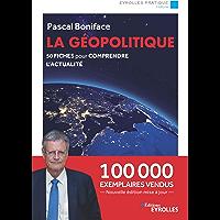 La géopolitique: 50 fiches pour comprendre l'actualité - Nouvelle édition augmentée et mise à jour - 100 000 exemplaires…