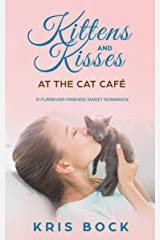 Kittens and Kisses  at the Cat Café: a Furrever Friends Sweet Romance Kindle Edition