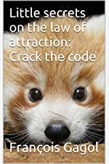 Little secrets on the law of attraction: Crack the code (English Edition) Format Kindle