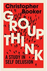 Groupthink: A Study in Self Delusion Kindle Edition