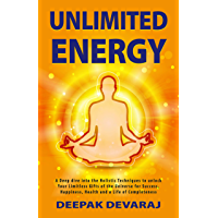 Unlimited Energy: A Deep dive into the Holistic Techniques to unlock Your Limitless Gifts of the Universe for Success…