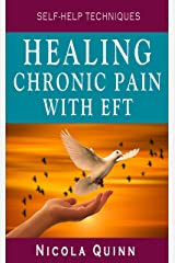 Healing Chronic Pain with EFT (Self-Help Techniques) Kindle Edition