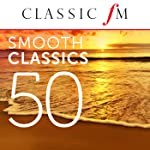 50 Smooth Classics (By Classic FM)