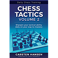 Chess Tactics - Volume 2: Sharpen your tactical ability daily on your way to mastery (Daily Chess Training) (English…