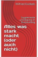 Alles was stark macht (oder auch nicht): Supplemente und Doping im Bodybuilding Kindle Ausgabe