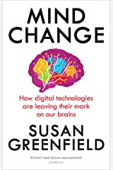 Mind Change: How digital technologies are leaving their mark on our brains Kindle Edition