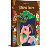 The Illustrated Jataka Tales: Classic Tales from India