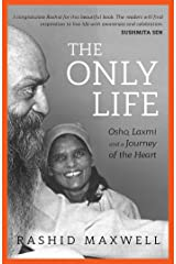 The Only Life: Osho, Laxmi and a Journey of the Heart Kindle Edition