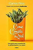 Come comida real: Una guía para transformar tu alimentación y tu salud (Spanish Edition)