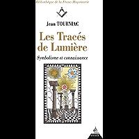 Les tracés de Lumière : Symbolisme et connaissance (Bibliothèque de la Franc-Maçonnerie)