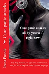 Cure panic attacks all by yourself, right now!  Sami izliječite  napade panike, odmah!: Self help manual for effective victory once and for all Kindle Edition