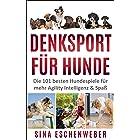 DENKSPORT FÜR HUNDE: Die 101 besten Hundespiele für mehr Agility Intelligenz & Spaß (Hunderatgeber) (German Edition)