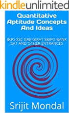 Quantitative Aptitude Concepts And Ideas: IBPS SSC GRE GMAT SBIPO BANK SAT AND OTHER ENTRANCES