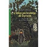 L'idea pericolosa di Darwin. L'evoluzione e i significati della vita