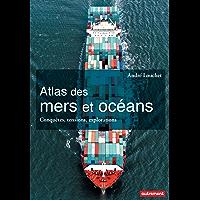 Atlas des mers et des océans. Conquêtes, tensions, explorations
