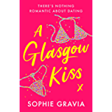 A Glasgow Kiss: the hilarious, laugh-out-loud bestselling romcom about modern dating that everyone's talking about in…